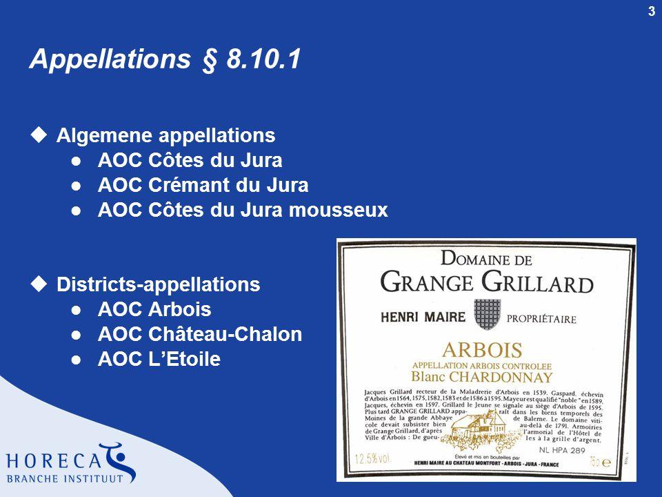 3 Appellations § 8.10.1 uAlgemene appellations l AOC Côtes du Jura l AOC Crémant du Jura l AOC Côtes du Jura mousseux uDistricts-appellations l AOC Arbois l AOC Château-Chalon l AOC L'Etoile