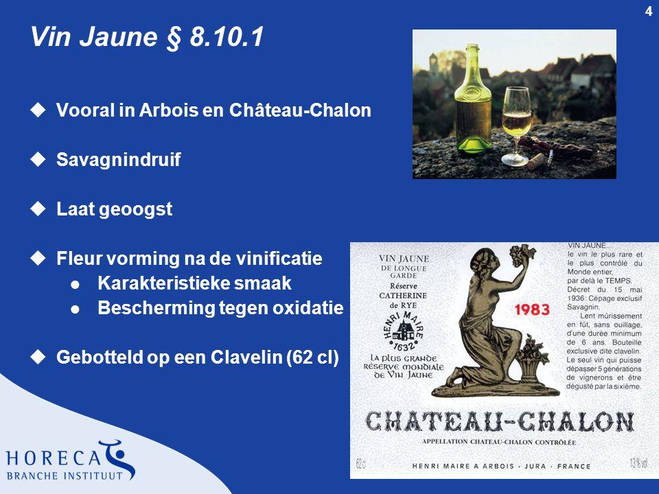 4 Vin Jaune § 8.10.1 uVooral in Arbois en Château-Chalon uSavagnindruif uLaat geoogst uFleur vorming na de vinificatie l Karakteristieke smaak l Bescherming tegen oxidatie uGebotteld op een Clavelin (62 cl)