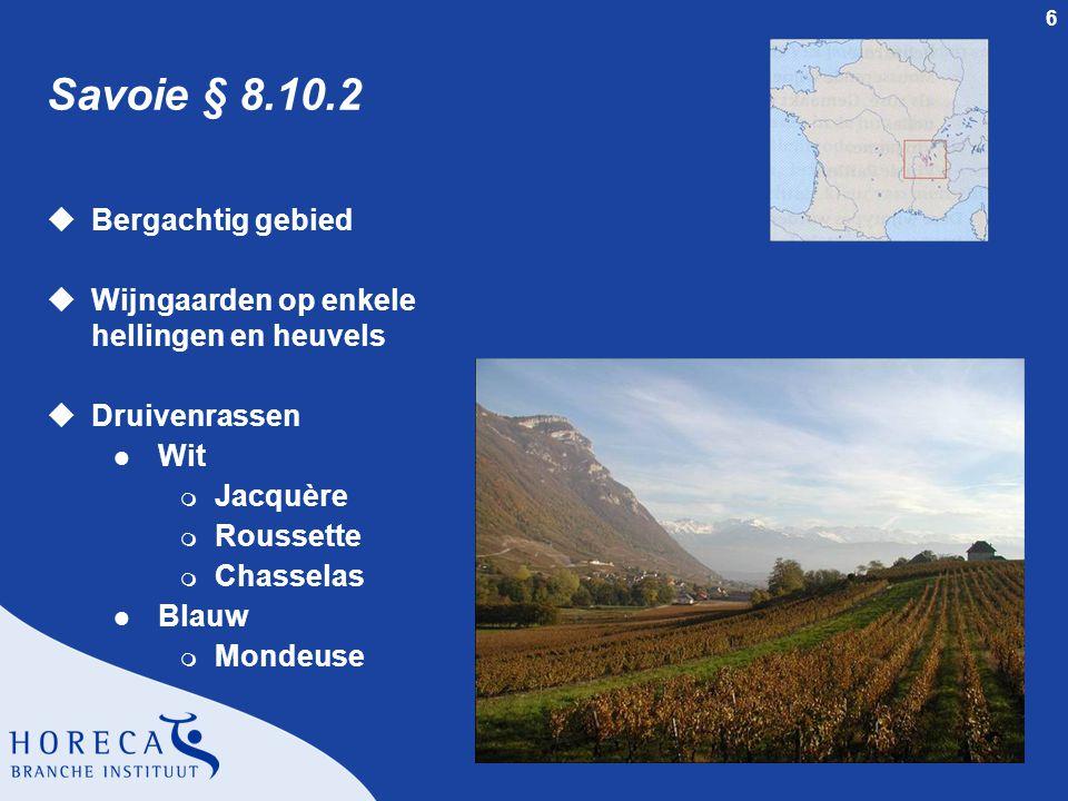 6 Savoie § 8.10.2 uBergachtig gebied uWijngaarden op enkele hellingen en heuvels uDruivenrassen l Wit m Jacquère m Roussette m Chasselas l Blauw m Mondeuse