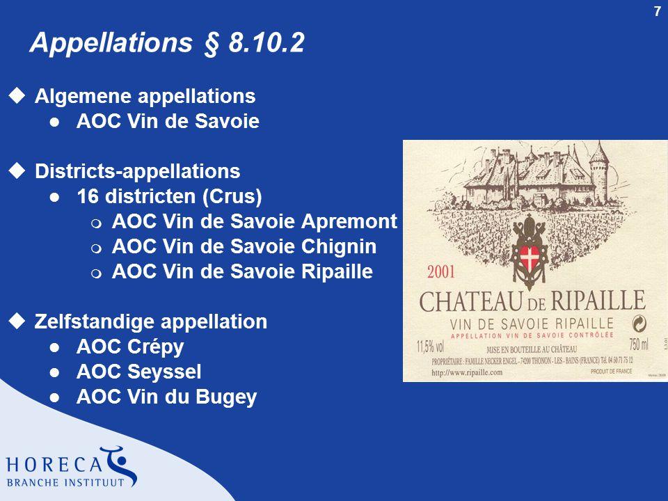 7 Appellations § 8.10.2 uAlgemene appellations l AOC Vin de Savoie uDistricts-appellations l 16 districten (Crus) m AOC Vin de Savoie Apremont m AOC Vin de Savoie Chignin m AOC Vin de Savoie Ripaille uZelfstandige appellation l AOC Crépy l AOC Seyssel l AOC Vin du Bugey