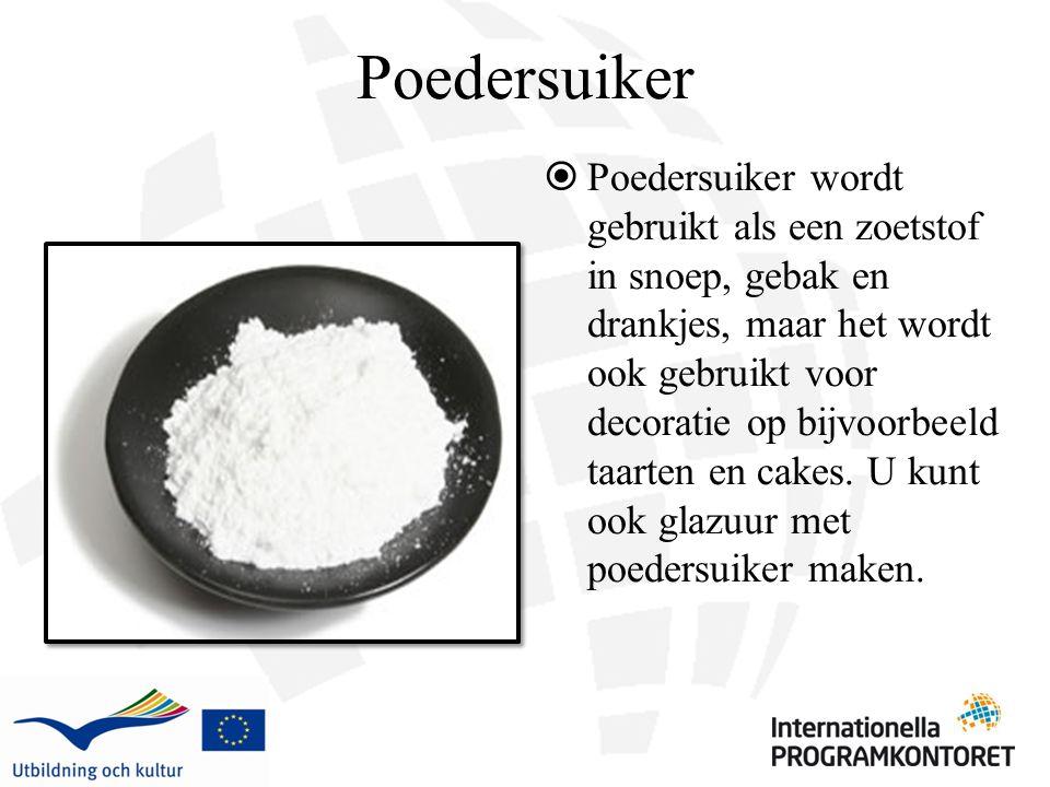 Poedersuiker  Poedersuiker wordt gebruikt als een zoetstof in snoep, gebak en drankjes, maar het wordt ook gebruikt voor decoratie op bijvoorbeeld taarten en cakes.