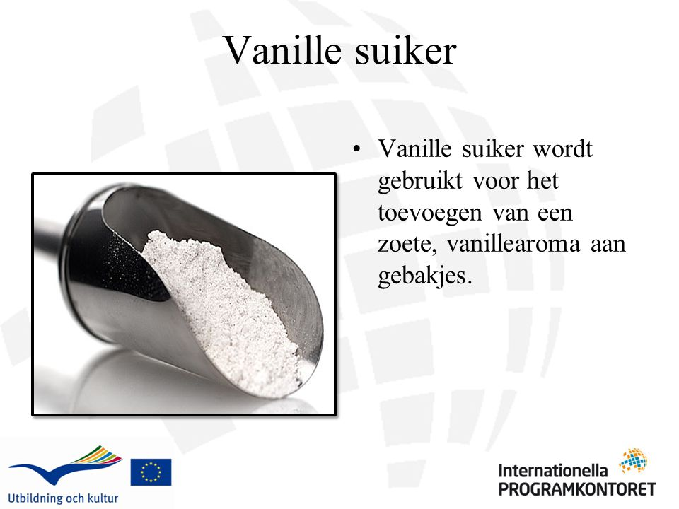 Vanille suiker Vanille suiker wordt gebruikt voor het toevoegen van een zoete, vanillearoma aan gebakjes.