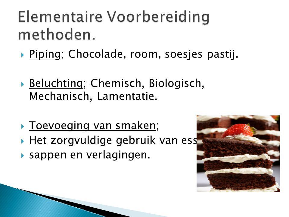  Piping; Chocolade, room, soesjes pastij.  Beluchting; Chemisch, Biologisch, Mechanisch, Lamentatie.  Toevoeging van smaken;  Het zorgvuldige gebr
