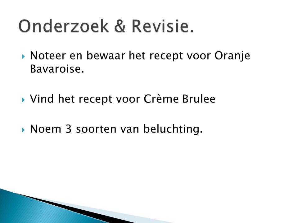 Noteer en bewaar het recept voor Oranje Bavaroise.  Vind het recept voor Crème Brulee  Noem 3 soorten van beluchting.