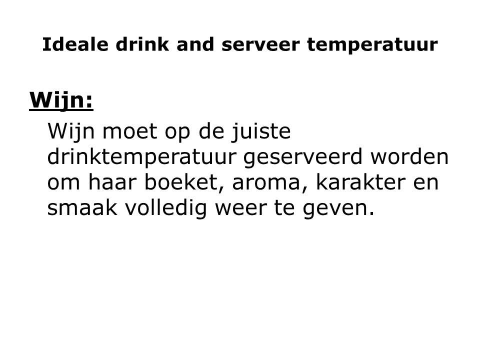 Ideale drink and serveer temperatuur Wijn: Wijn moet op de juiste drinktemperatuur geserveerd worden om haar boeket, aroma, karakter en smaak volledig
