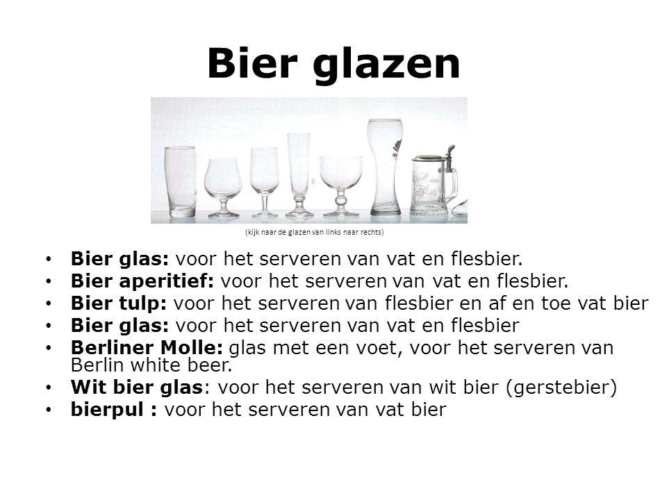 Bier glazen (kijk naar de glazen van links naar rechts) Bier glas: voor het serveren van vat en flesbier. Bier aperitief: voor het serveren van vat en