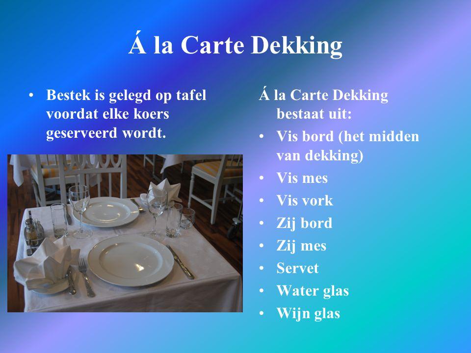 Á la Carte Dekking Bestek is gelegd op tafel voordat elke koers geserveerd wordt. Á la Carte Dekking bestaat uit: Vis bord (het midden van dekking) Vi