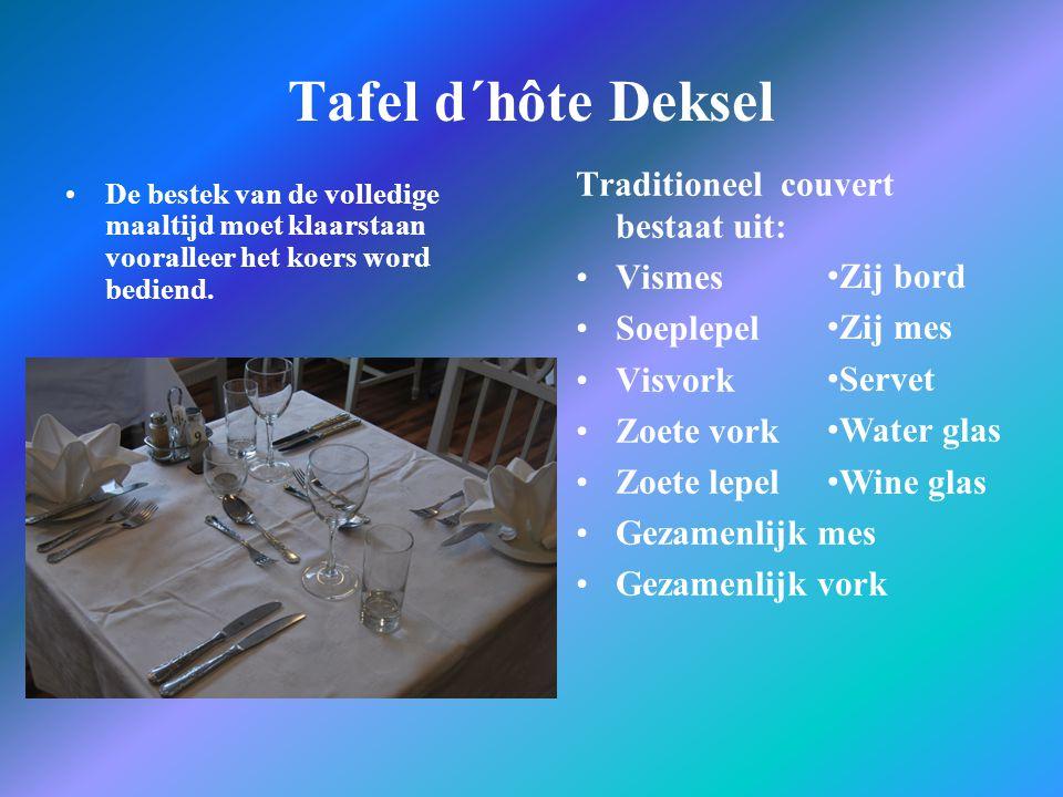 Tafel d´hôte Deksel De bestek van de volledige maaltijd moet klaarstaan vooralleer het koers word bediend. Traditioneel couvert bestaat uit: Vismes So