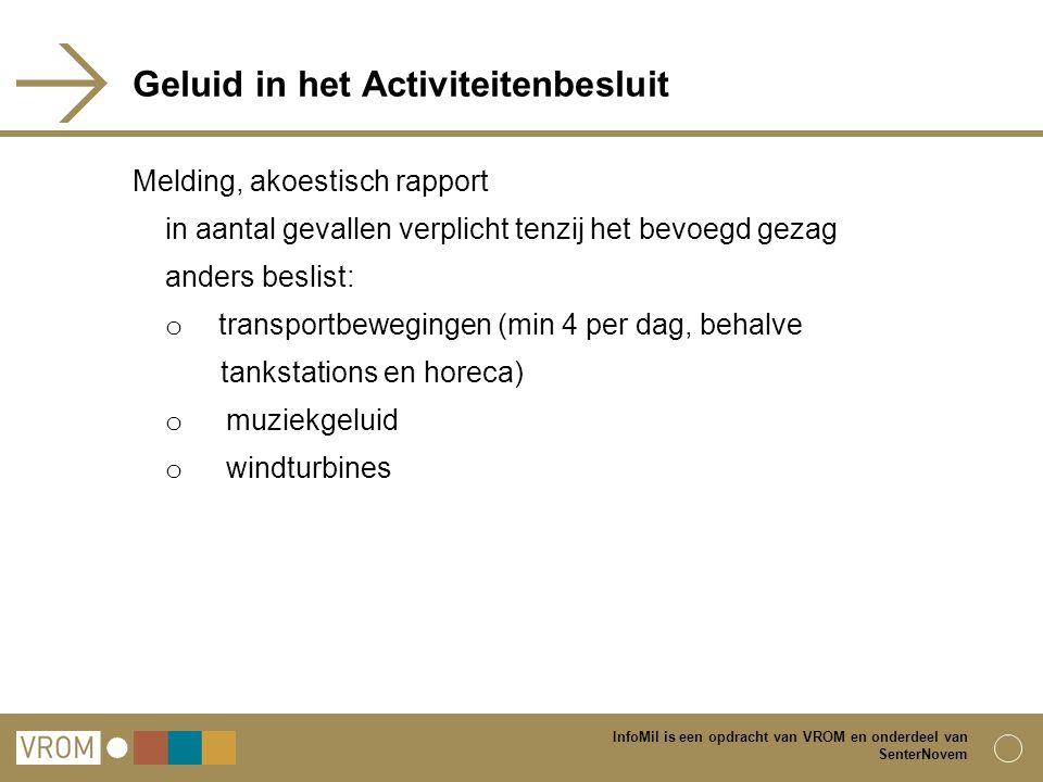 InfoMil is een opdracht van VROM en onderdeel van SenterNovem Geluid in het Activiteitenbesluit Melding, akoestisch rapport in aantal gevallen verplic