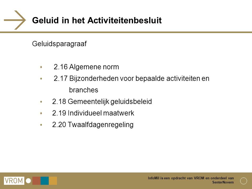InfoMil is een opdracht van VROM en onderdeel van SenterNovem Geluid in het Activiteitenbesluit Geluidsparagraaf 2.16 Algemene norm 2.17 Bijzonderhede