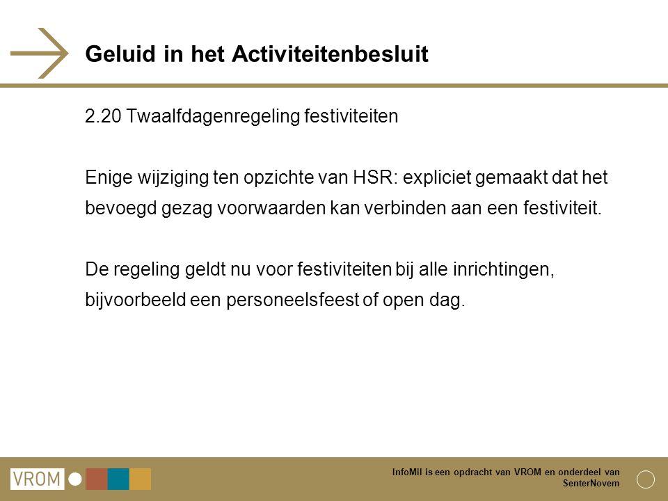 InfoMil is een opdracht van VROM en onderdeel van SenterNovem Geluid in het Activiteitenbesluit 2.20 Twaalfdagenregeling festiviteiten Enige wijziging