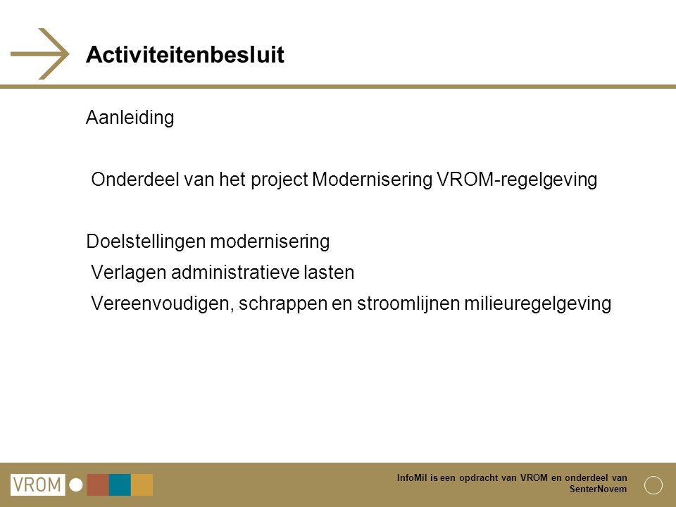 InfoMil is een opdracht van VROM en onderdeel van SenterNovem Activiteitenbesluit Aanleiding Onderdeel van het project Modernisering VROM-regelgeving