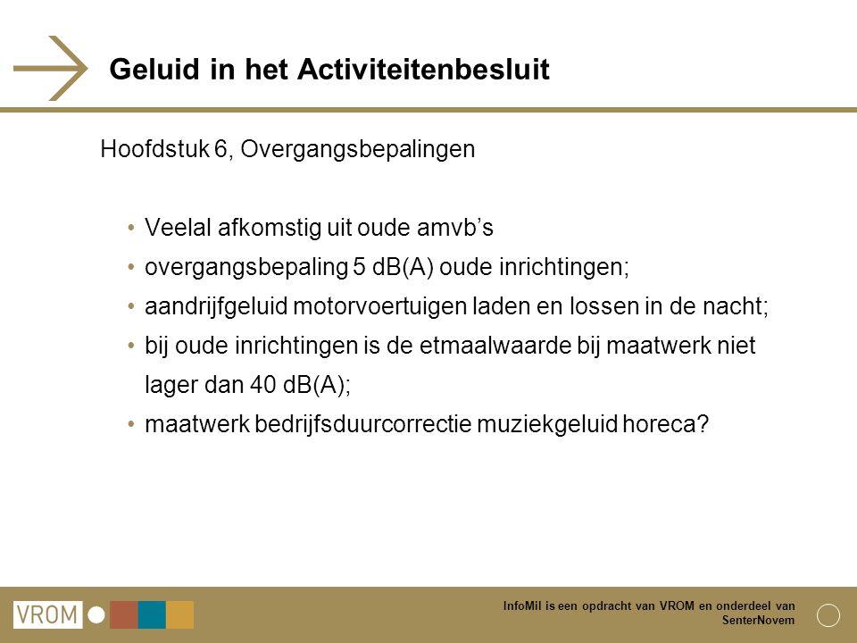 InfoMil is een opdracht van VROM en onderdeel van SenterNovem Geluid in het Activiteitenbesluit Hoofdstuk 6, Overgangsbepalingen Veelal afkomstig uit