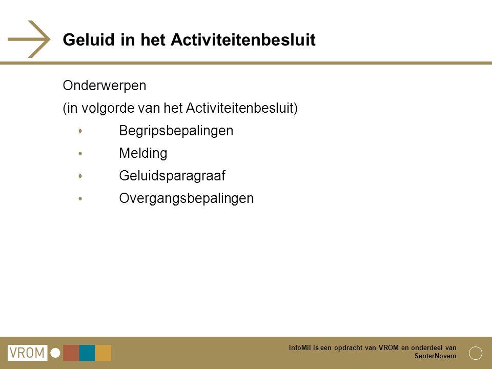 InfoMil is een opdracht van VROM en onderdeel van SenterNovem Geluid in het Activiteitenbesluit Onderwerpen (in volgorde van het Activiteitenbesluit)