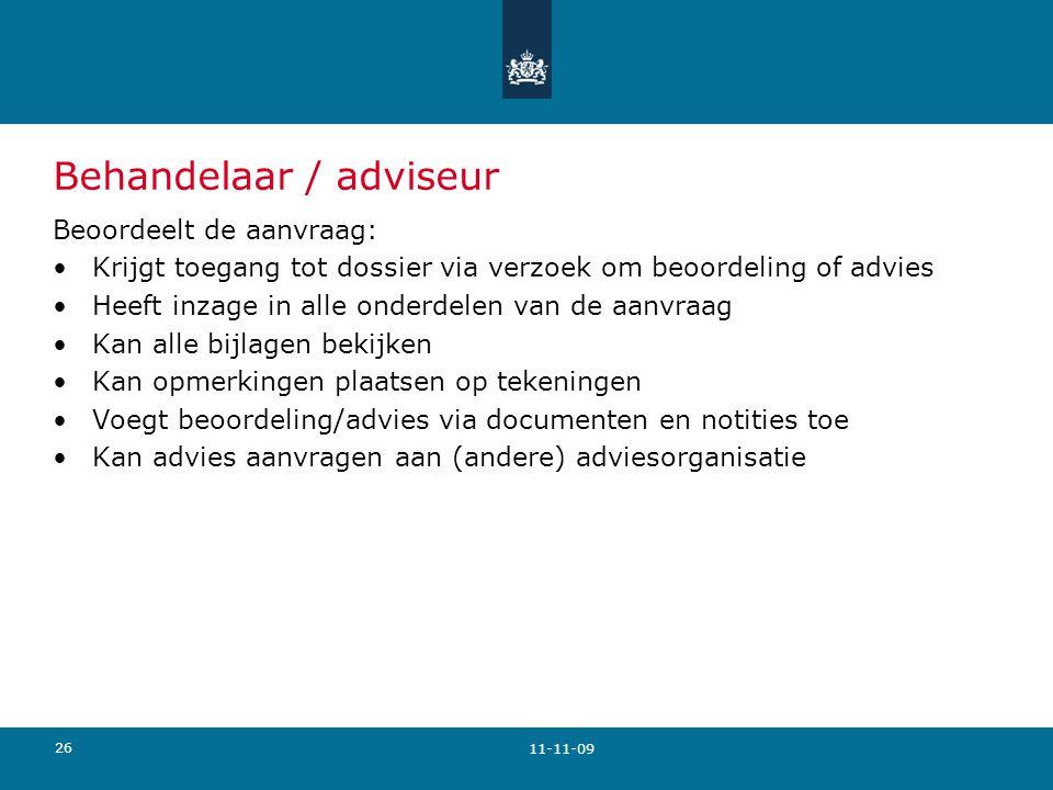 26 Behandelaar / adviseur Beoordeelt de aanvraag: Krijgt toegang tot dossier via verzoek om beoordeling of advies Heeft inzage in alle onderdelen van