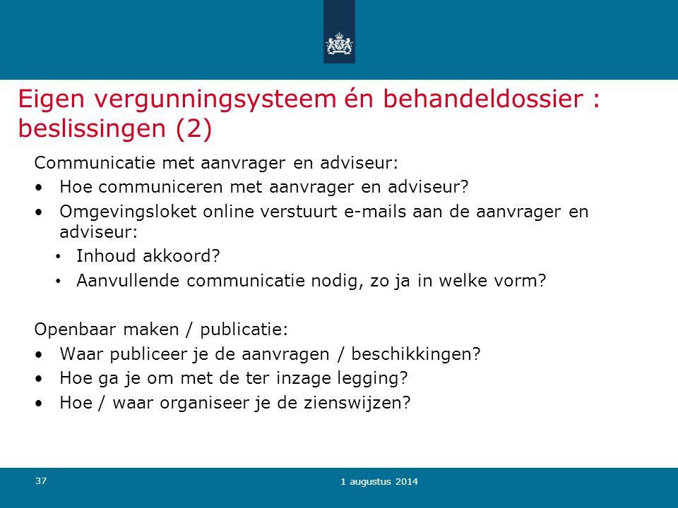 37 Eigen vergunningsysteem én behandeldossier : beslissingen (2) Communicatie met aanvrager en adviseur: Hoe communiceren met aanvrager en adviseur? O