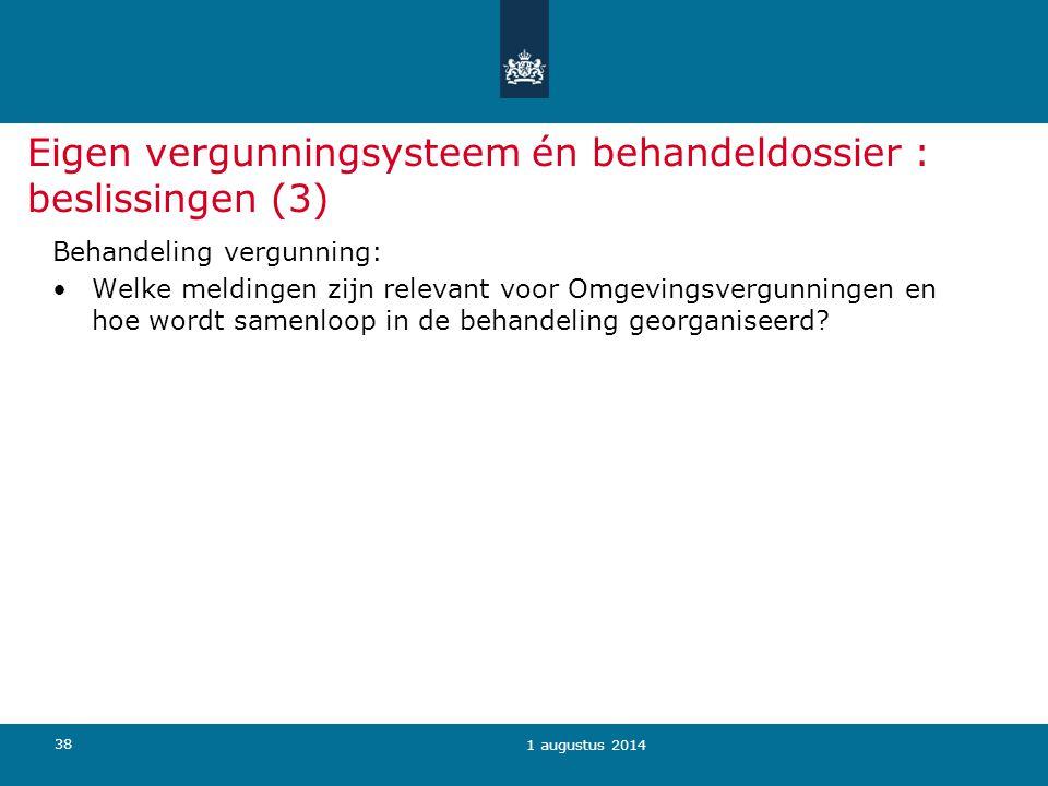 38 Eigen vergunningsysteem én behandeldossier : beslissingen (3) Behandeling vergunning: Welke meldingen zijn relevant voor Omgevingsvergunningen en hoe wordt samenloop in de behandeling georganiseerd.