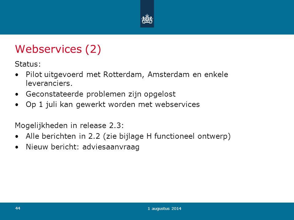 44 Webservices (2) Status: Pilot uitgevoerd met Rotterdam, Amsterdam en enkele leveranciers. Geconstateerde problemen zijn opgelost Op 1 juli kan gewe