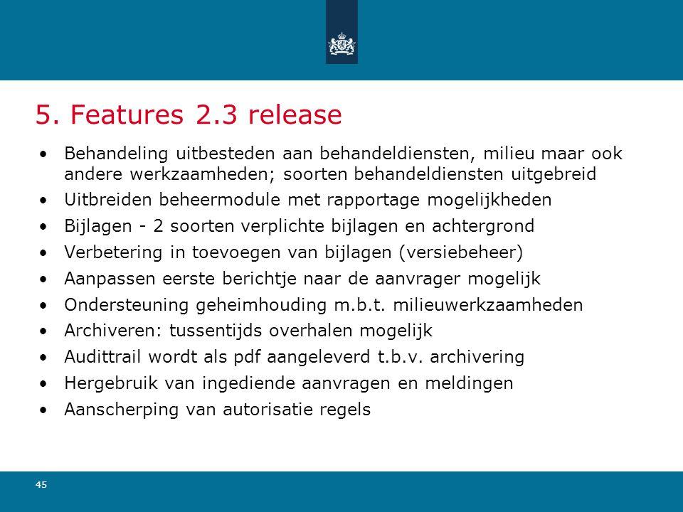 45 5. Features 2.3 release Behandeling uitbesteden aan behandeldiensten, milieu maar ook andere werkzaamheden; soorten behandeldiensten uitgebreid Uit
