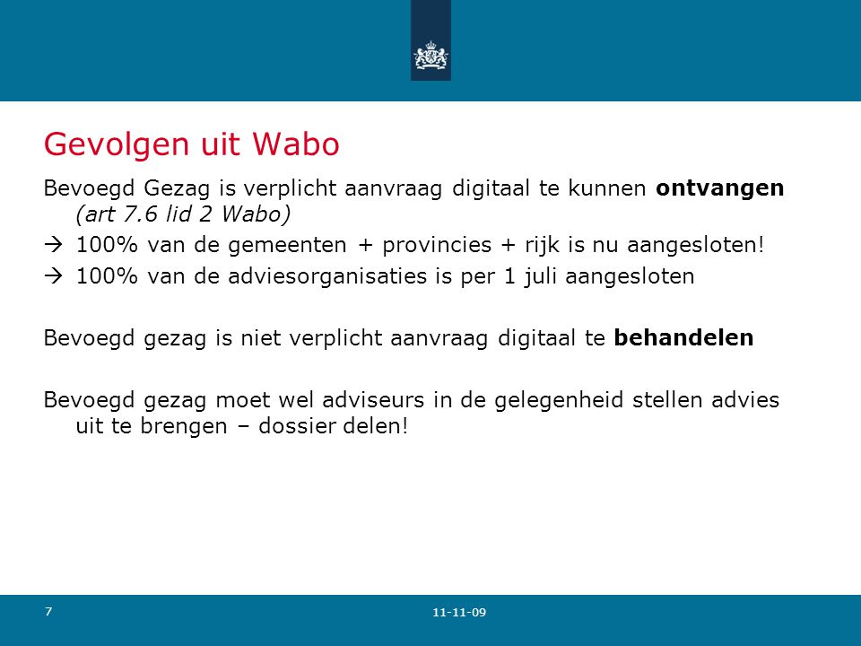 7 Gevolgen uit Wabo Bevoegd Gezag is verplicht aanvraag digitaal te kunnen ontvangen (art 7.6 lid 2 Wabo)  100% van de gemeenten + provincies + rijk