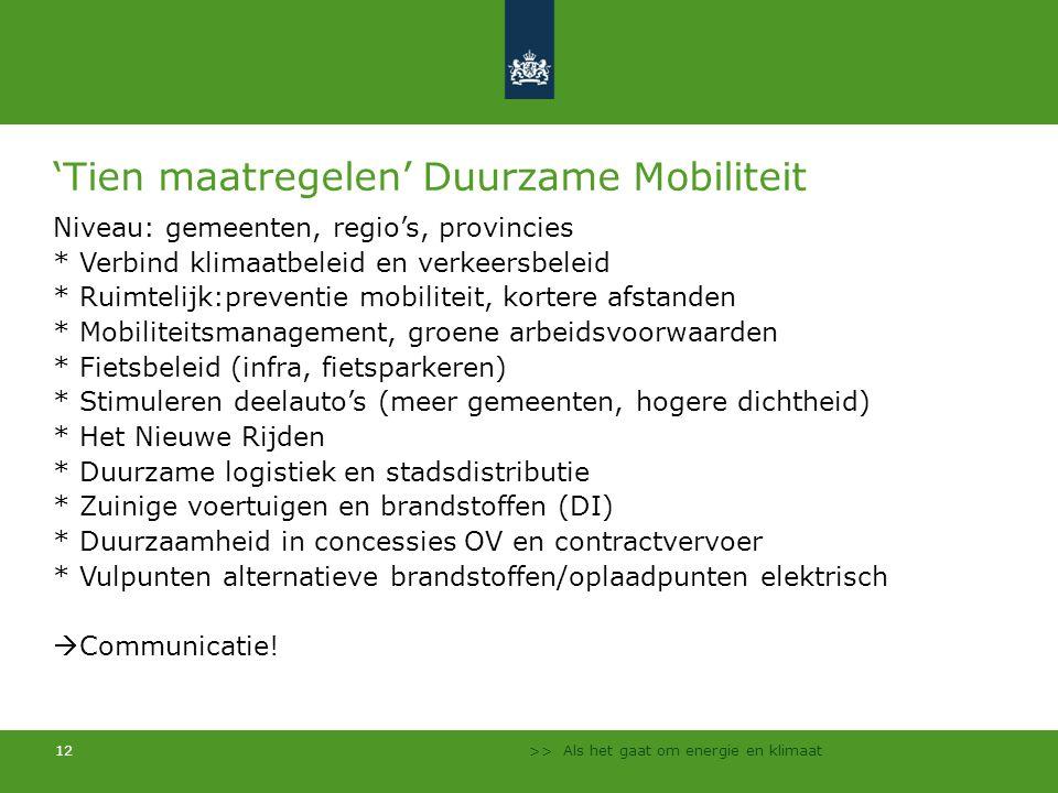 >> Als het gaat om energie en klimaat 12 'Tien maatregelen' Duurzame Mobiliteit Niveau: gemeenten, regio's, provincies * Verbind klimaatbeleid en verk