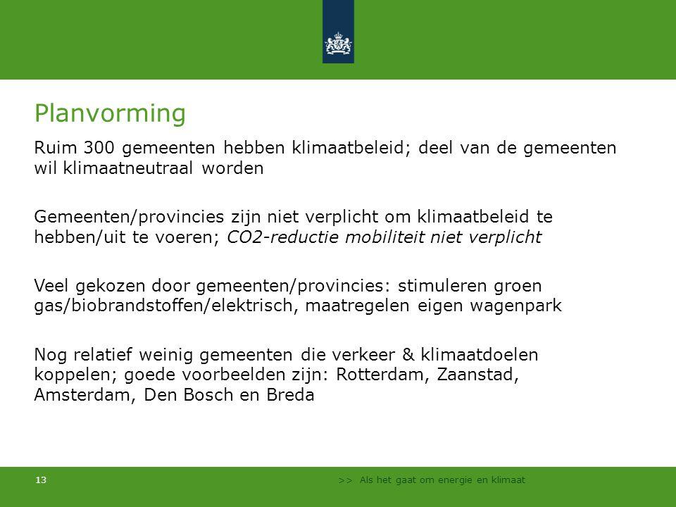 >> Als het gaat om energie en klimaat 13 Planvorming Ruim 300 gemeenten hebben klimaatbeleid; deel van de gemeenten wil klimaatneutraal worden Gemeent