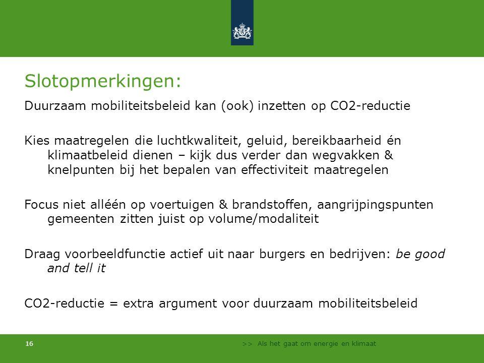 >> Als het gaat om energie en klimaat 16 Slotopmerkingen: Duurzaam mobiliteitsbeleid kan (ook) inzetten op CO2-reductie Kies maatregelen die luchtkwal