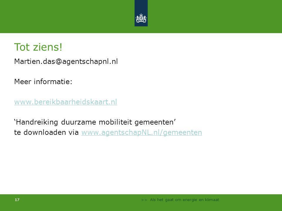>> Als het gaat om energie en klimaat 17 Tot ziens! Martien.das@agentschapnl.nl Meer informatie: www.bereikbaarheidskaart.nl 'Handreiking duurzame mob