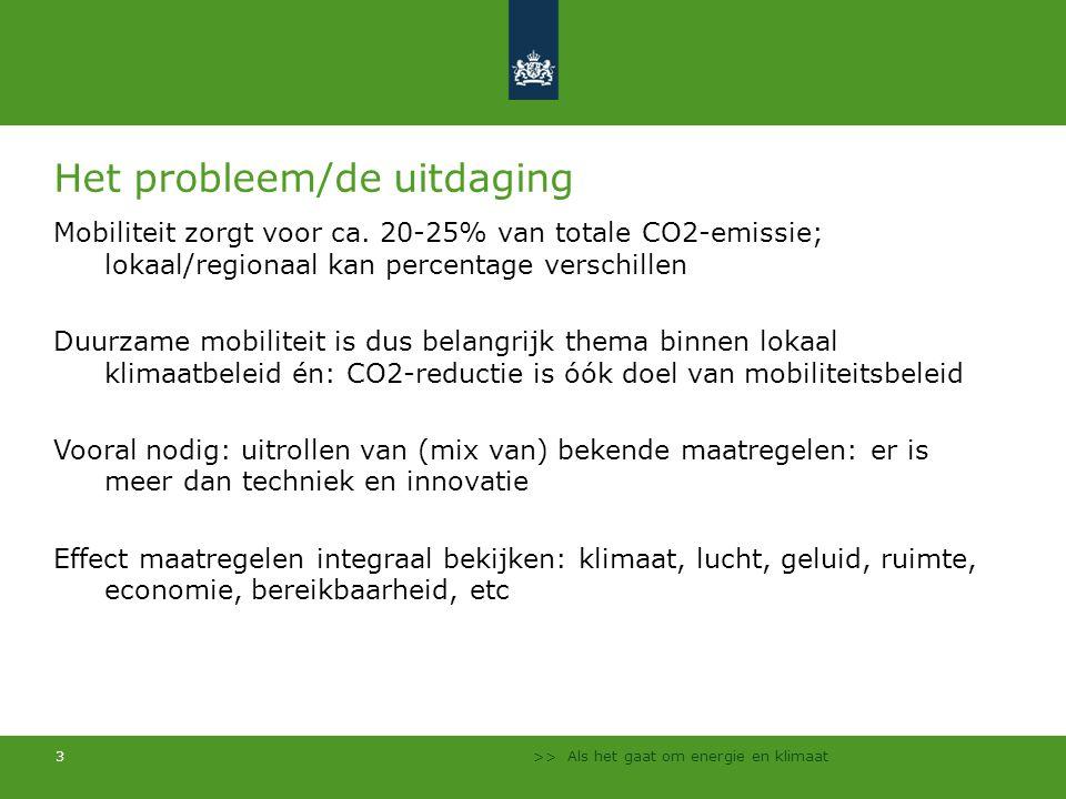 >> Als het gaat om energie en klimaat 3 Het probleem/de uitdaging Mobiliteit zorgt voor ca. 20-25% van totale CO2-emissie; lokaal/regionaal kan percen