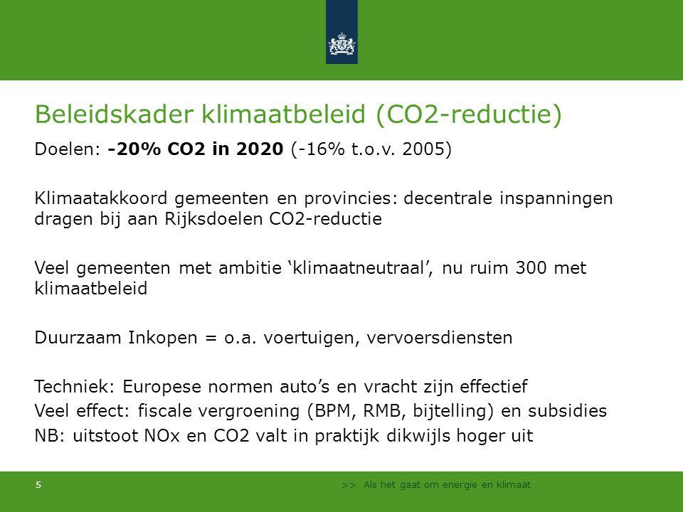 >> Als het gaat om energie en klimaat 5 Beleidskader klimaatbeleid (CO2-reductie) Doelen: -20% CO2 in 2020 (-16% t.o.v. 2005) Klimaatakkoord gemeenten