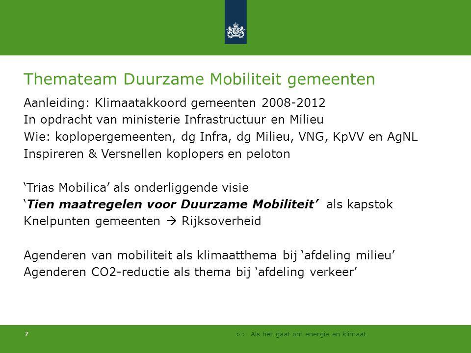 >> Als het gaat om energie en klimaat 7 Themateam Duurzame Mobiliteit gemeenten Aanleiding: Klimaatakkoord gemeenten 2008-2012 In opdracht van ministe