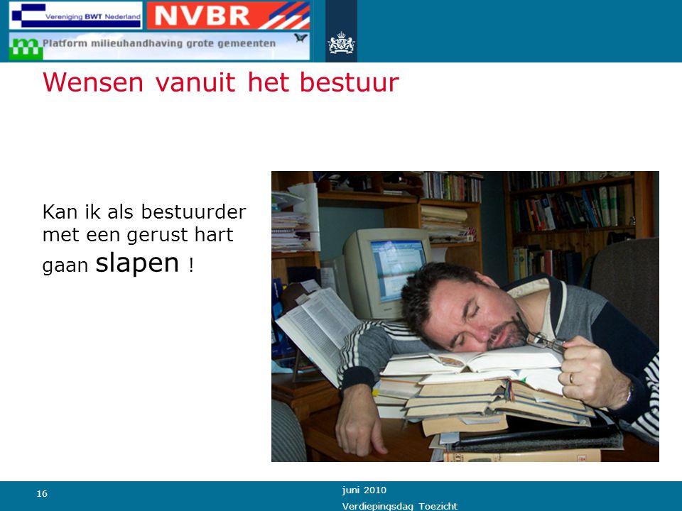 16 juni 2010 Verdiepingsdag Toezicht Kan ik als bestuurder met een gerust hart gaan slapen ! Wensen vanuit het bestuur