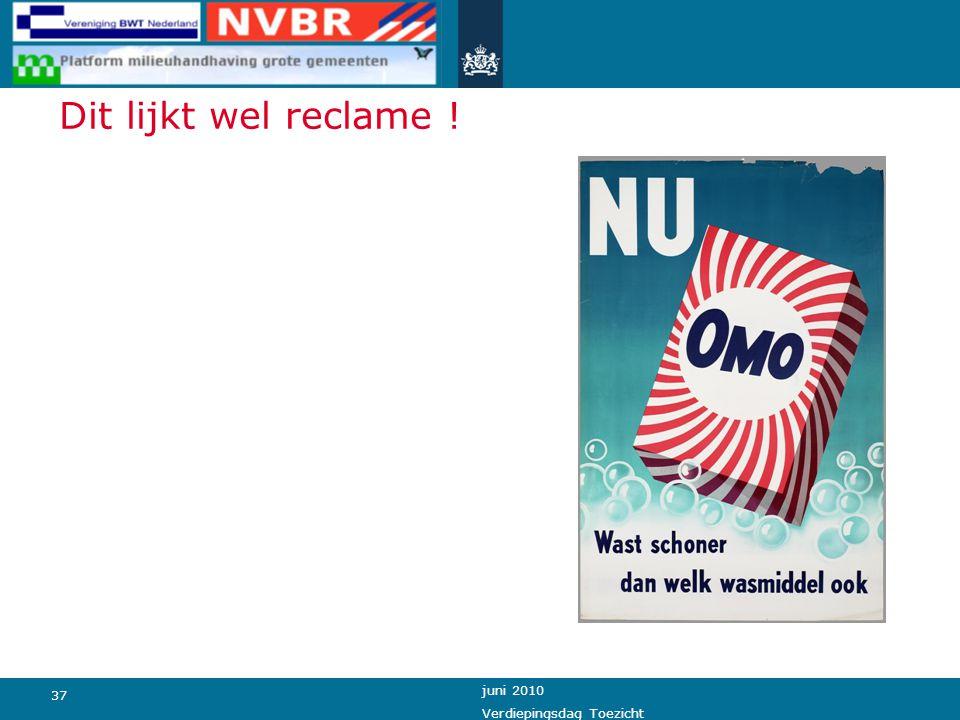 37 juni 2010 Verdiepingsdag Toezicht Dit lijkt wel reclame ! Maar, dat is het niet !
