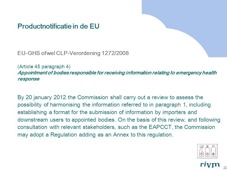 22 Productnotificatie in de EU EU-GHS ofwel CLP-Verordening 1272/2008 (Article 45 paragraph 4) Appointment of bodies responsible for receiving informa