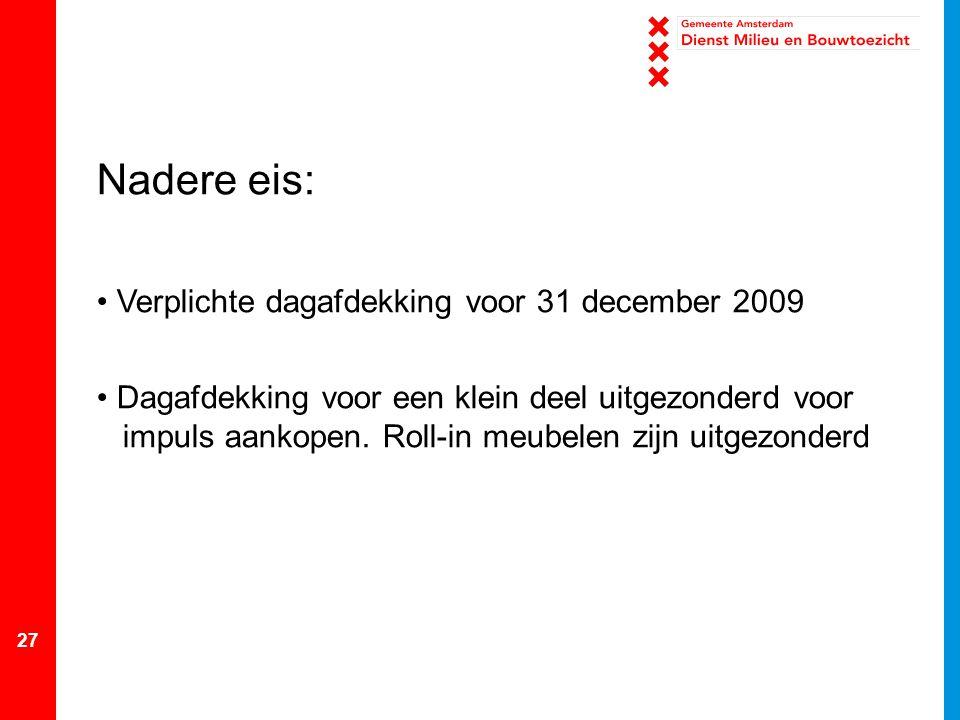 27 Nadere eis: Verplichte dagafdekking voor 31 december 2009 Dagafdekking voor een klein deel uitgezonderd voor impuls aankopen. Roll-in meubelen zijn