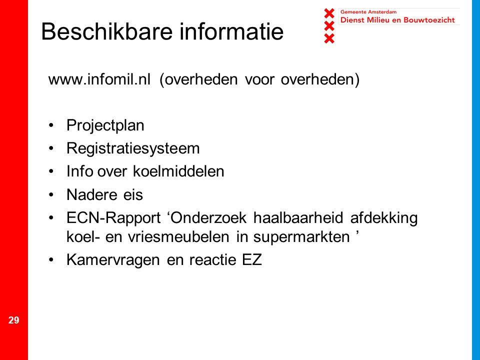 29 Beschikbare informatie www.infomil.nl (overheden voor overheden) Projectplan Registratiesysteem Info over koelmiddelen Nadere eis ECN-Rapport 'Onde
