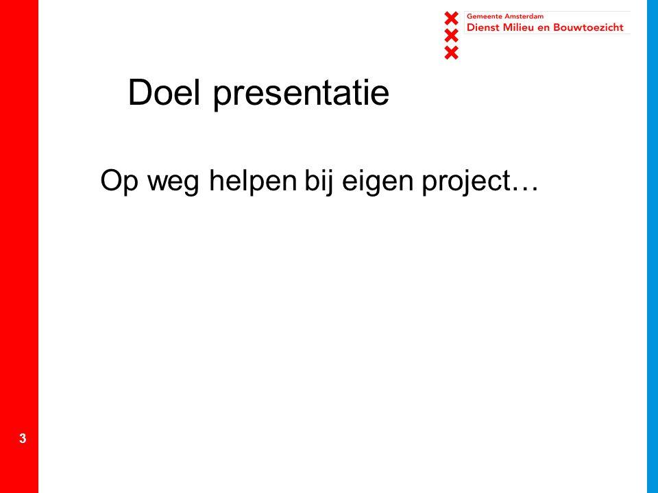 3 Doel presentatie Op weg helpen bij eigen project…