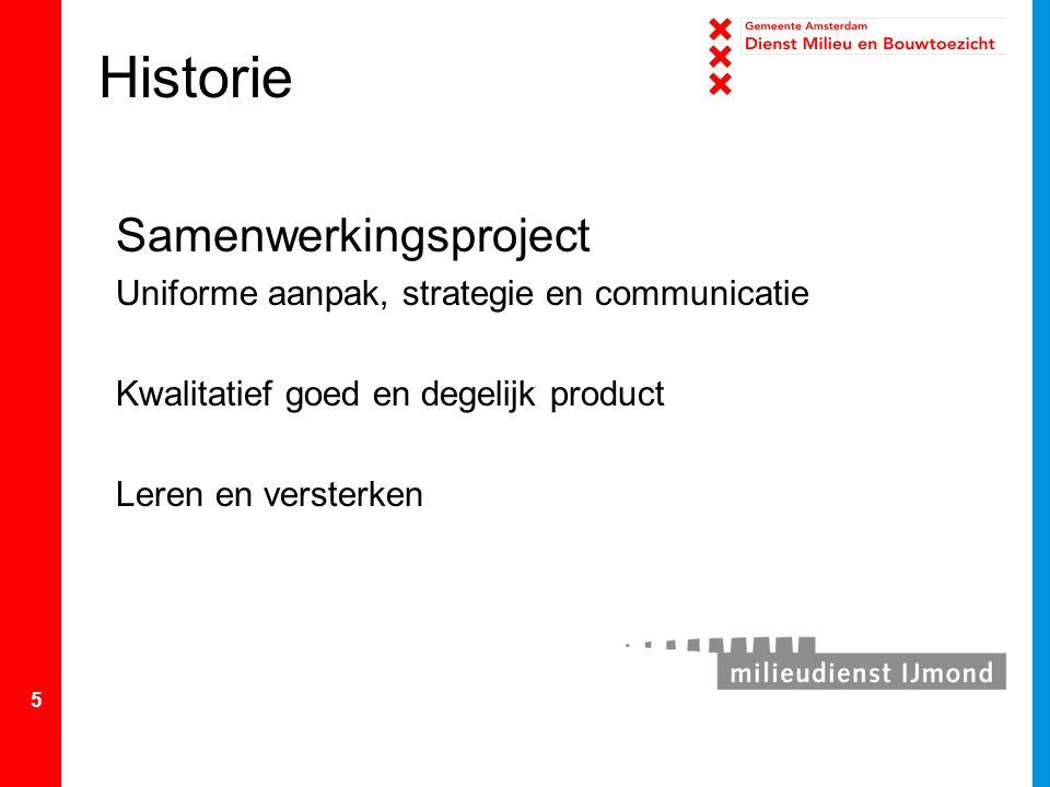 5 Historie Samenwerkingsproject Uniforme aanpak, strategie en communicatie Kwalitatief goed en degelijk product Leren en versterken