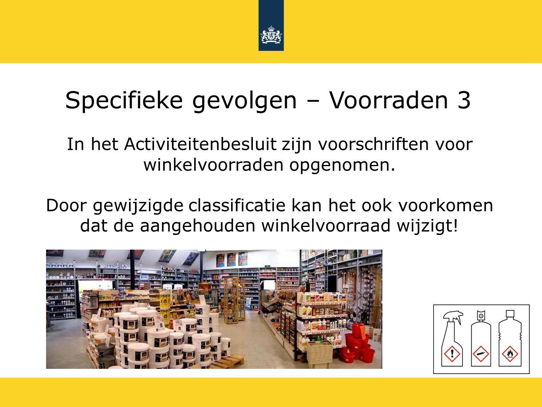 Specifieke gevolgen – Voorraden 3 In het Activiteitenbesluit zijn voorschriften voor winkelvoorraden opgenomen. Door gewijzigde classificatie kan het