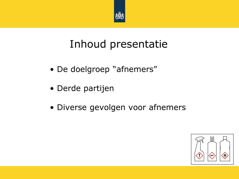 """Inhoud presentatie De doelgroep """"afnemers"""" Derde partijen Diverse gevolgen voor afnemers"""