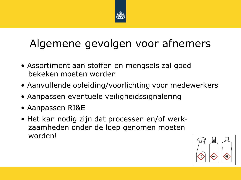Algemene gevolgen voor afnemers Assortiment aan stoffen en mengsels zal goed bekeken moeten worden Aanvullende opleiding/voorlichting voor medewerkers