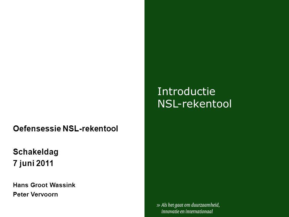 Introductie NSL-rekentool Oefensessie NSL-rekentool Schakeldag 7 juni 2011 Hans Groot Wassink Peter Vervoorn