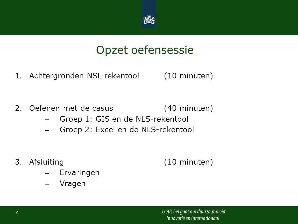2 Opzet oefensessie 1.Achtergronden NSL-rekentool(10 minuten) 2.Oefenen met de casus(40 minuten) – Groep 1: GIS en de NLS-rekentool – Groep 2: Excel e