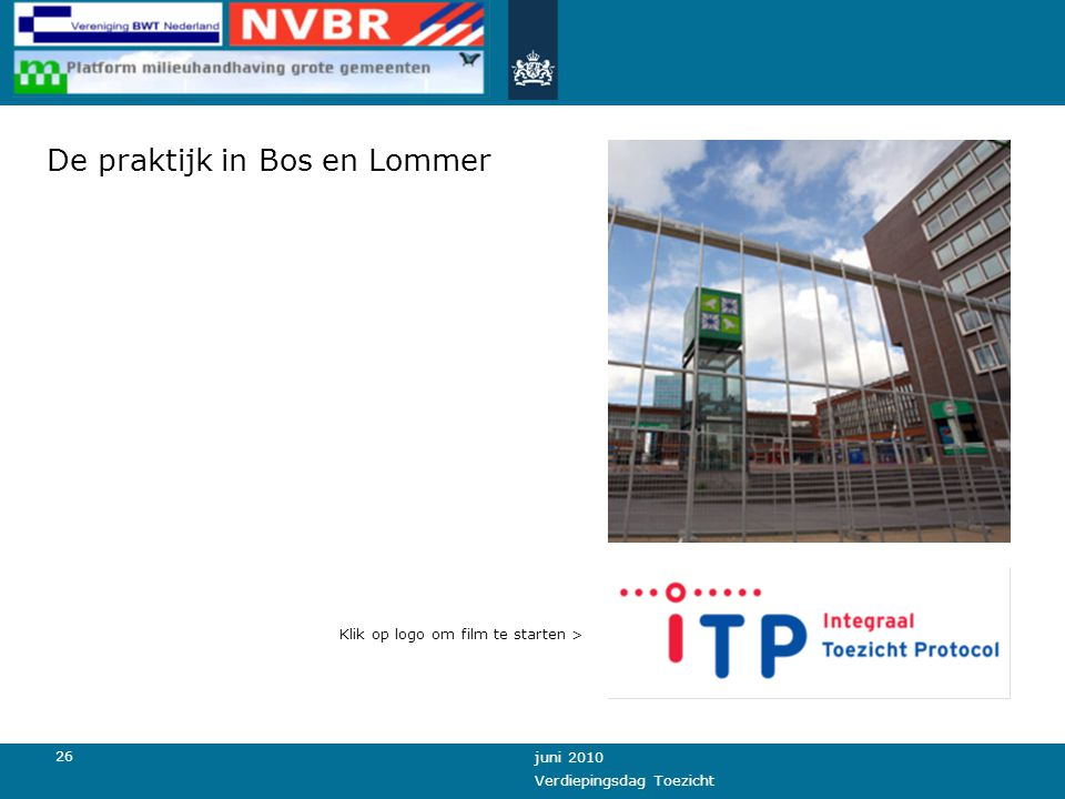 26 juni 2010 Verdiepingsdag Toezicht De praktijk in Bos en Lommer Klik op logo om film te starten >
