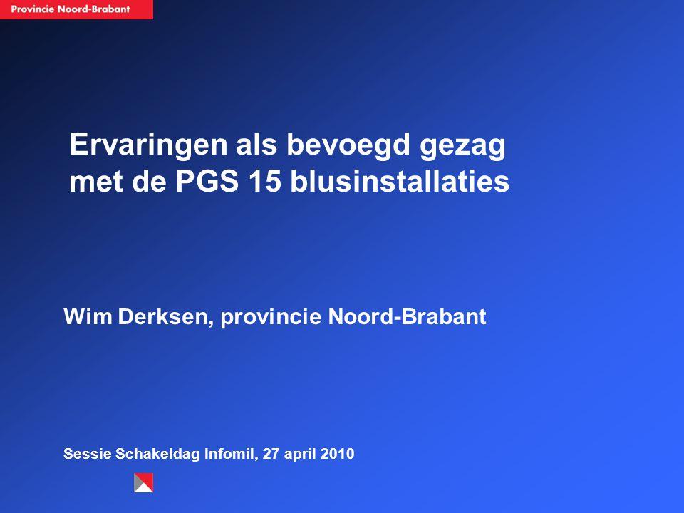 Ervaringen als bevoegd gezag met de PGS 15 blusinstallaties Wim Derksen, provincie Noord-Brabant Sessie Schakeldag Infomil, 27 april 2010