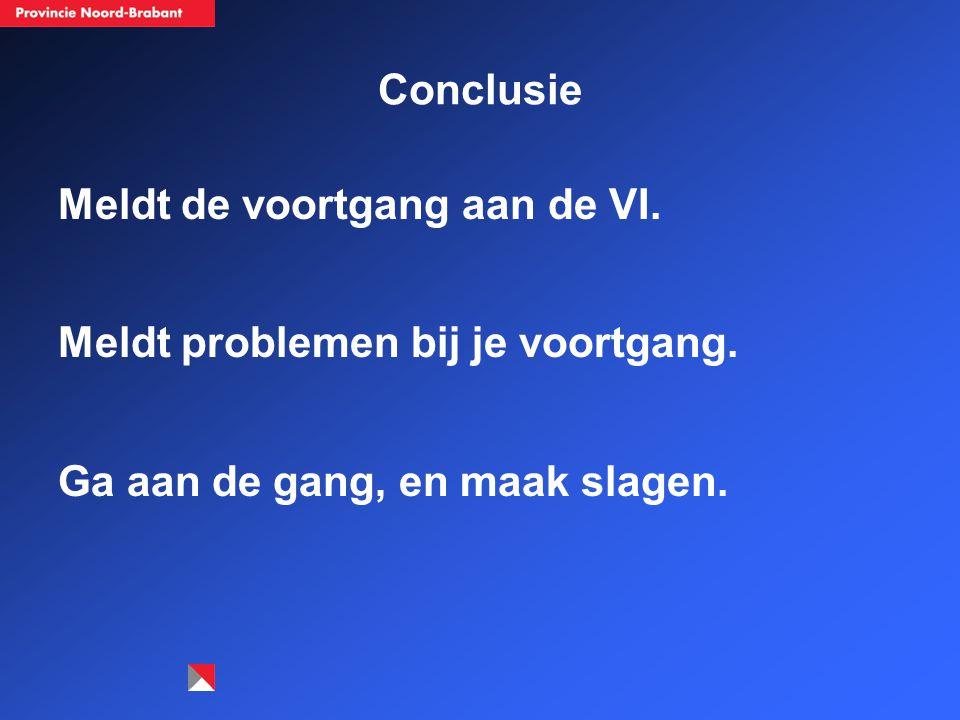 Conclusie Meldt de voortgang aan de VI.Meldt problemen bij je voortgang.
