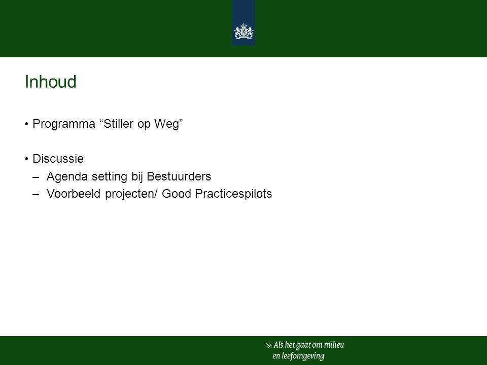 Inhoud Programma Stiller op Weg Discussie –Agenda setting bij Bestuurders –Voorbeeld projecten/ Good Practicespilots