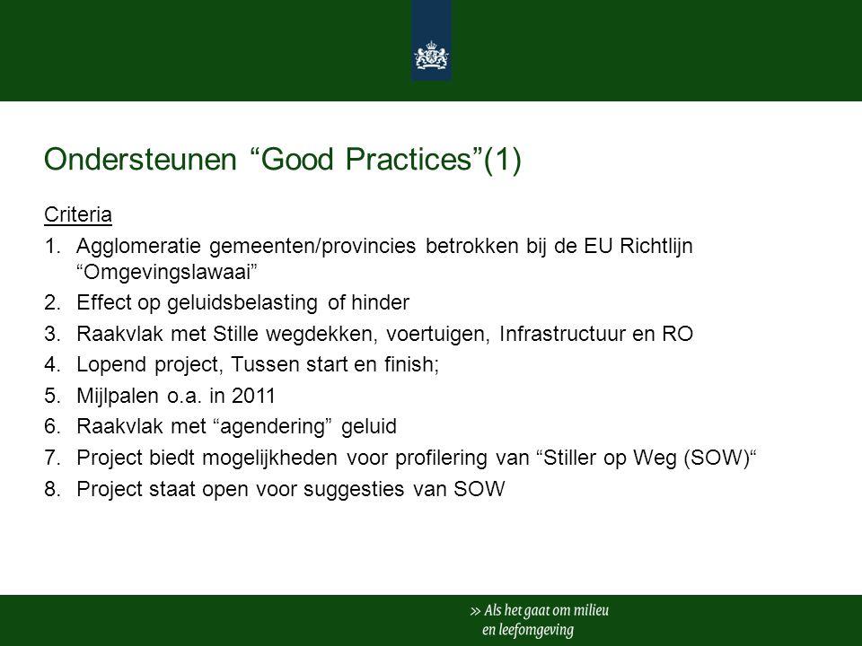Ondersteunen Good Practices (1) Criteria 1.Agglomeratie gemeenten/provincies betrokken bij de EU Richtlijn Omgevingslawaai 2.Effect op geluidsbelasting of hinder 3.Raakvlak met Stille wegdekken, voertuigen, Infrastructuur en RO 4.Lopend project, Tussen start en finish; 5.Mijlpalen o.a.