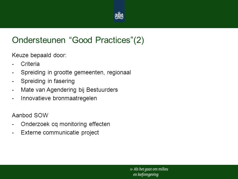 Ondersteunen Good Practices (2) Keuze bepaald door: -Criteria -Spreiding in grootte gemeenten, regionaal -Spreiding in fasering -Mate van Agendering bij Bestuurders -Innovatieve bronmaatregelen Aanbod SOW -Onderzoek cq monitoring effecten -Externe communicatie project
