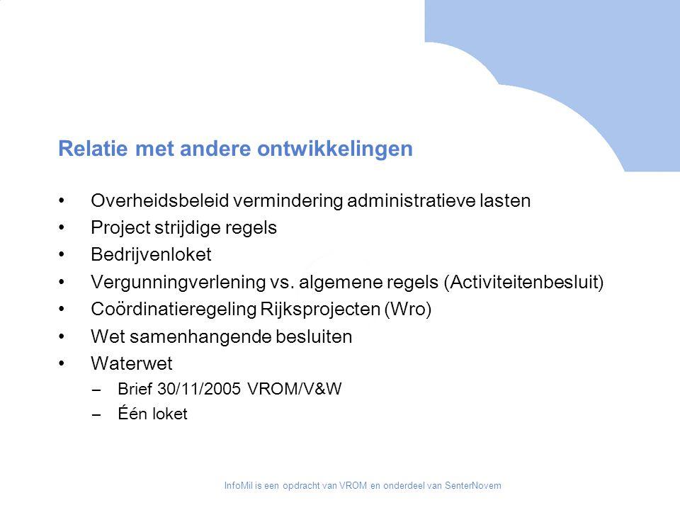 InfoMil is een opdracht van VROM en onderdeel van SenterNovem Relatie met andere ontwikkelingen Overheidsbeleid vermindering administratieve lasten Project strijdige regels Bedrijvenloket Vergunningverlening vs.
